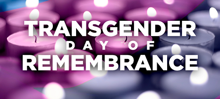 TDOR: Trasgender Day of Remembrance